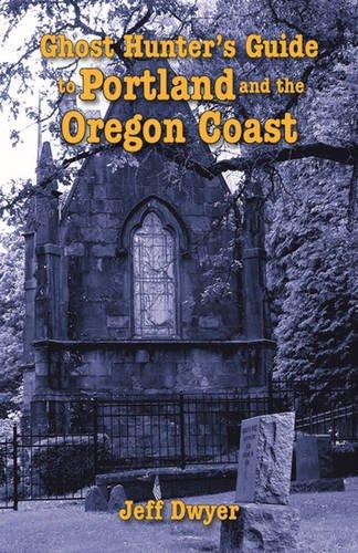 Ghost Hunter s Guide to Portland and Oregon Coast