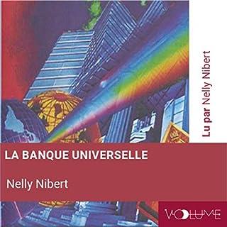 La banque universelle                   De :                                                                                                                                 Nelly Nibert                               Lu par :                                                                                                                                 Nelly Nibert                      Durée : 50 min     Pas de notations     Global 0,0