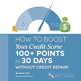 How to Boost Your Credit Score 100+ Points in 30 Days Without Credit Repair! audiobook cover art
