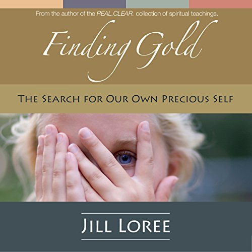 Finding Gold     The Search for Our Own Precious Self               By:                                                                                                                                 Jill Loree                               Narrated by:                                                                                                                                 Jill Loree                      Length: 3 hrs and 40 mins     Not rated yet     Overall 0.0