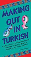 Making Out in Turkish: (Turkish Phrasebook) (Making Out Books)