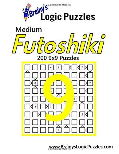 Brainy's Logic Puzzles Medium Futoshiki #9: 200 9x9 Puzzles: Volume 9