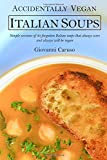 Accidentally Vegan Italian Soups: Simple versions of 30 forgotten Italian soups that always were and...