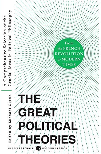 Great Political Theories V.2: A Comprehensive Selection of the Crucial Ideas in Political Philosophy from the French Revolution to Modern Times (Harper Perennial Modern Thought)