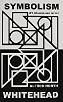 Symbolism: Its Meaning and Effect (New Edition) (Barbour-Page Lectures, University of Virginia, 1927) by Alfred North Whitehead(1985-01-01)