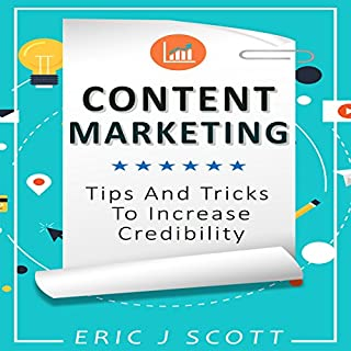 Content Marketing     Tips + Tricks to Increase Credibility               By:                                                                                                                                 Eric J Scott                               Narrated by:                                                                                                                                 Sam Slydell                      Length: 1 hr and 39 mins     8 ratings     Overall 4.4