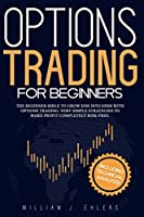 Options Trading for Beginners: A beginner bible to grow $500 into $5000 with Options Trading. Very Simple Strategies to make profit completely Risk-Free. Including Technical Analysis!