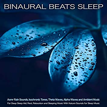 Binaural Beats Sleep: Asmr Rain Sounds, Isochronic Tones, Theta Waves, Alpha Waves and Ambient Music For Deep Sleep Aid, Rest, Relaxation and Sleeping Music With Nature Sounds for Sleep Music