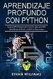 Aprendizaje profundo con Python: La guía definitiva para principiantes para aprender aprendizaje profundo con Python Paso a paso