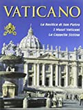 Il Vaticano. La Basilica di S. Pietro, i musei vaticani, la Cappella Sistina. Con video online