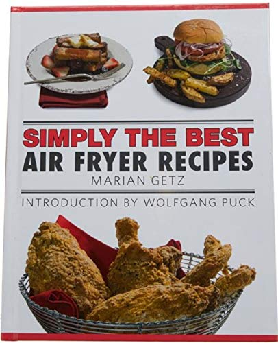 Simply the Best: Air Fryer Recipes Cook Marian Getz (Author), Wolfgang Puck (2018) Hardcover