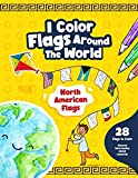 I Color Flags Around the World - North American Flags: Simplified Geography Atlas for Kids and Adults, Fun and Educational Coloring Book