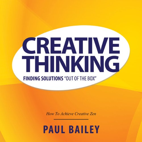 "Creative Thinking: Finding Solutions ""Out of the Box"" - How to Achieve Creative Zen audiobook cover art"