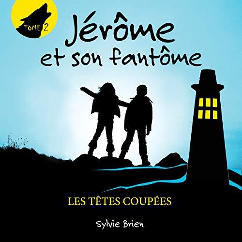 Jérôme et son fantôme tome 2. Les têtes coupées audiobook cover art