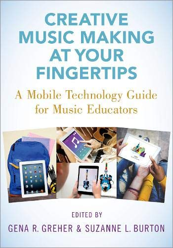 Compare Textbook Prices for Creative Music Making at Your Fingertips: A Mobile Technology Guide for Music Educators 1 Edition ISBN 9780190078126 by Greher, Gena R.,Burton, Suzanne L.