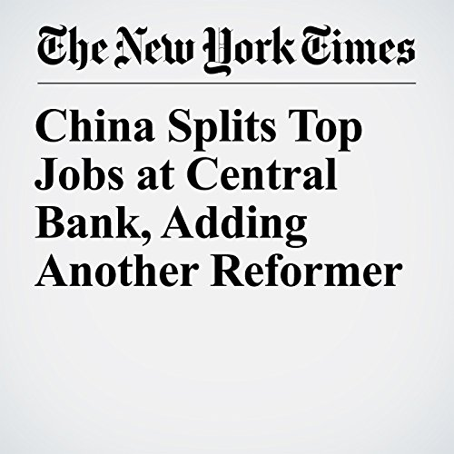 China Splits Top Jobs at Central Bank, Adding Another Reformer copertina
