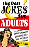 The Best Jokes For Adults: You Won't Stop Laughing With Dark Humor, Dirty Jokes, Knock-Knock Jokes, Sex Jokes, Pick-Up Lines, One-LIners, Puns and Riddles (English Edition)