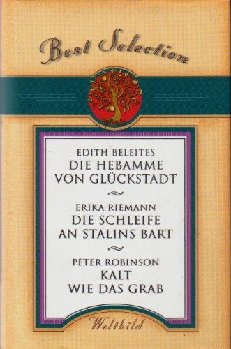 Die Hebamme von Glückstadt / Die Schleife an Stalins Bart / Kalt wie das Grab (Best Selection)