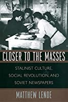 Closer to the Masses: Stalinist Culture, Social Revolution, and Soviet Newspapers (Russian Research Center Studies)