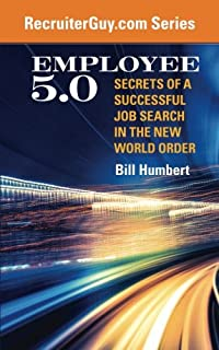 Employee 5.0: Secrets of a Successful Job Search in the New World Order (RecruiterGuy) (Volume 1)