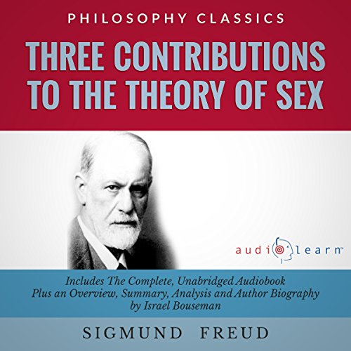 Three Contributions to the Theory of Sex by Sigmund Freud     The Complete Work Plus an Overview, Chapter by Chapter Summary and Author Biography!              By:                                                                                                                                 Sigmund Freud,                                                                                        Israel Bouseman                               Narrated by:                                                                                                                                 Doug Eisengrein                      Length: 4 hrs and 20 mins     1 rating     Overall 5.0