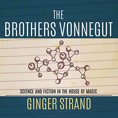 Brothers Vonnegut     Science and Fiction in the House of Magic              By:                                                                                                                                 Ginger Strand                               Narrated by:                                                                                                                                 Sean Runnette                      Length: 10 hrs and 37 mins     21 ratings     Overall 4.2