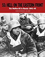 SS Hell on the Eastern Front: The Waffen-ss in Russia 1941-45