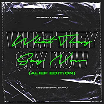 WHAT THEY SAY NOW (ALIEF EDITION)