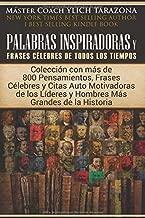 Palabras Inspiradoras y Frases Célebres de Todos los Tiempos: Colección con más de 800 Pensamientos, Frases y Citas Auto Motivadoras de los Líderes ... Excelencia, Volumen 1 de 2) (Spanish Edition)