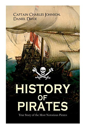 HISTORY OF PIRATES – True Story of the Most Notorious Pirates: Charles Vane, Mary Read, Captain Avery, Captain Blackbeard, Captain Phillips, John Rackam, Anne Bonny, Edward Low, Major Bonnet...