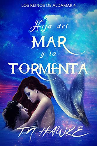 Hija del Mar y la Tormenta: Fantasía y romance (Los Reinos de Aldamar nº 4)
