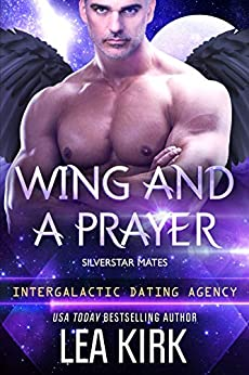 Wing and a Prayer: Silverstar Mates (Intergalactic Dating Agency) (SILVERSTAR MATES SERIES Book 2) by [Lea Kirk]