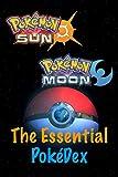 Pokémon Sun and Moon the Essential PokéDex: Everything you need to...