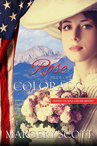 Rose: Bride of Colorado (American Mail-Order Brides Series Book 38)