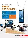 Fisica con Arduino. Per le Scuole superiori. Con e-book. Con espansione online