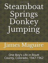 Steamboat Springs Donkey Jumping: One Boy's Life in Routt County, Colorado, 1947-1962