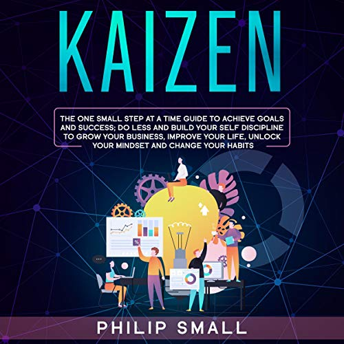 Kaizen: The One Small Step at a Time Guide to Achieve Goals and Success cover art