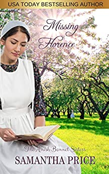 Missing Florence: Amish Romance (The Amish Bonnet Sisters Book 7) by [Samantha Price]
