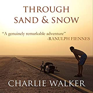 Through Sand & Snow     A Man, a Bicycle, and a 43,000-Mile Journey to Adulthood via the Ends of the Earth              De :                                                                                                                                 Charlie Walker                               Lu par :                                                                                                                                 Charlie Walker                      Durée : 6 h et 57 min     1 notation     Global 5,0