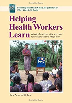 Helping Health Workers Learn: A Book of Methods, Aids, and Ideas for Instructors at the Village Level 0942364104 Book Cover