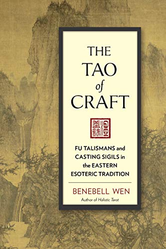 Compare Textbook Prices for The Tao of Craft: Fu Talismans and Casting Sigils in the Eastern Esoteric Tradition  ISBN 9781623170660 by Wen, Benebell