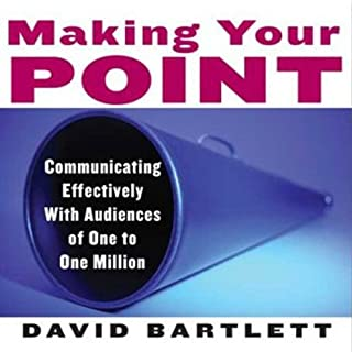 Making Your Point     Communicating Effectively with Audiences of One to One Million              By:                                                                                                                                 David Bartlett                               Narrated by:                                                                                                                                 Jonathan Coleman                      Length: 5 hrs and 7 mins     14 ratings     Overall 3.6