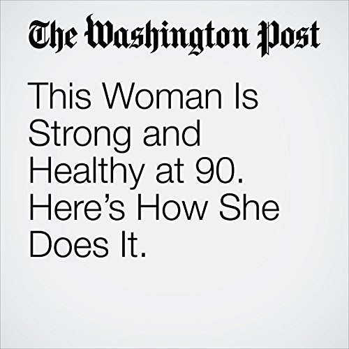 This Woman Is Strong and Healthy at 90. Here's How She Does It. copertina
