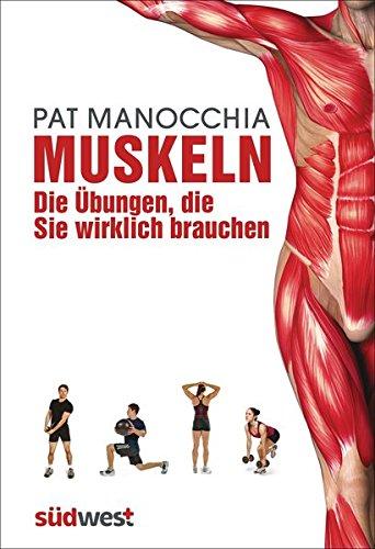 Muskeln – die Übungen, die Sie wirklich brauchen: Die neue Taschenbibel