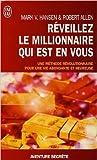 Réveillez le millionNaire qui est en vous - En route vers la richesse de Mark Victor Hansen,Robert-G Allen,Cécile Rolland ( 25 avril 2007 ) - J'ai lu (25 avril 2007) - 25/04/2007