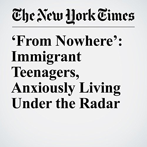 'From Nowhere': Immigrant Teenagers, Anxiously Living Under the Radar copertina