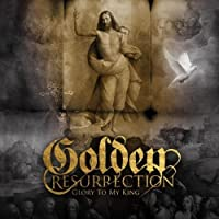 Glory to My King by Golden Resurrection (2010-05-03)