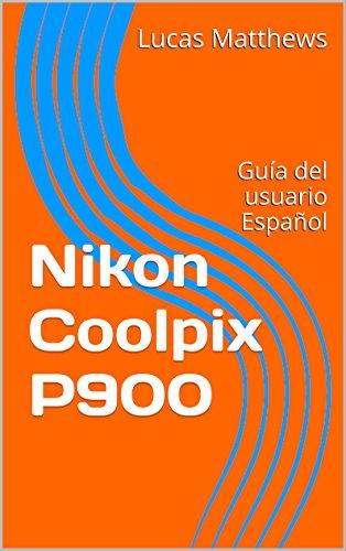 Nikon Coolpix P900: Guía del usuario Español (Spanish Edition)