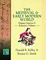 The Medieval And Early Modern World: Primary Sources And Reference Volume