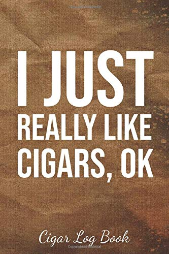 I Just Really Like Cigars, Ok: The Cigar Personal Diary Tracker For an Adult Who Love Cigars